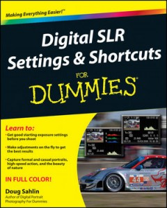Digital SLR Settings & Shortcuts for Dummies, by Doug Sahlin